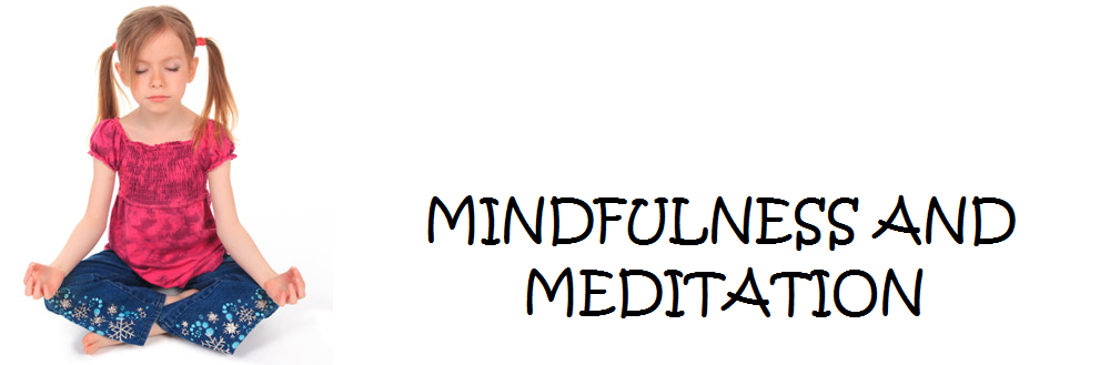 MINDFULNESS AND MEDITATION… WHY OUR CHILDREN DESERVE IT.